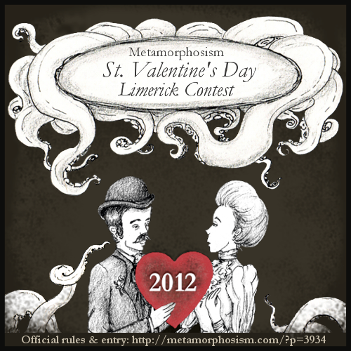 The Metamorphosism 2012 St. Valentine's Day Limerick Contest